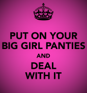 put-on-your-big-girl-panties-and-deal-with-it